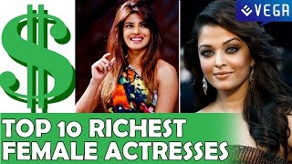 Top 10 Richest Female Actresses Of Bollywood In 2015