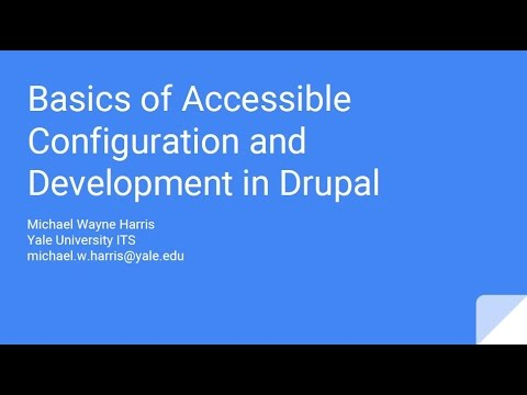2017 Yale Digital Conference - Basics of Accessible Configuration and Development in Drupal