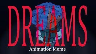 DREAMS | Animation Meme | Thanks for 22k!!