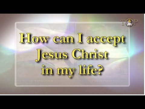 How can I accept Jesus Christ in my life?