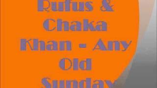 Rufus Chaka Khan Any Old Sunday