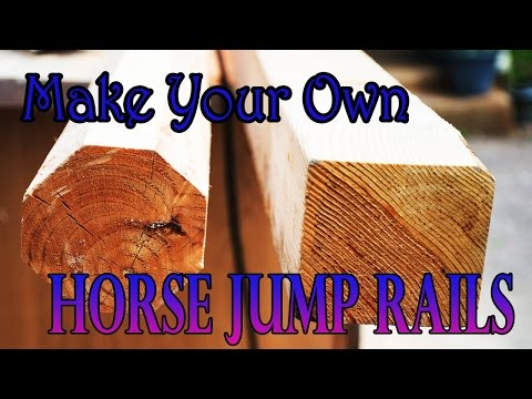 How To Make Your Own Horse Jump Rails From 4x4 Lumber