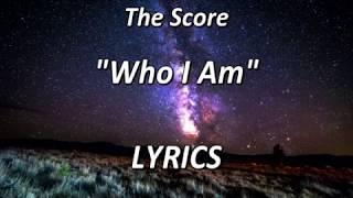 The Score - Who I Am - LYRICS