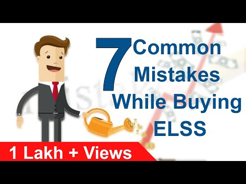 7 Common Mistakes while Buying ELSS | Common Errors while purchasing Tax Saving Mutual Funds