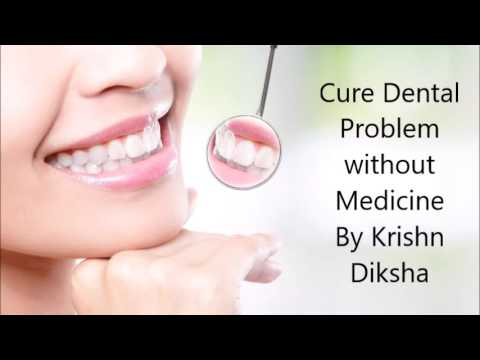 Cure Dental Problem without Medicine By Krishn Diksha