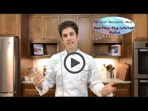 5 foods to Beat the Winter Blahs - Chef Marshall O'Brien