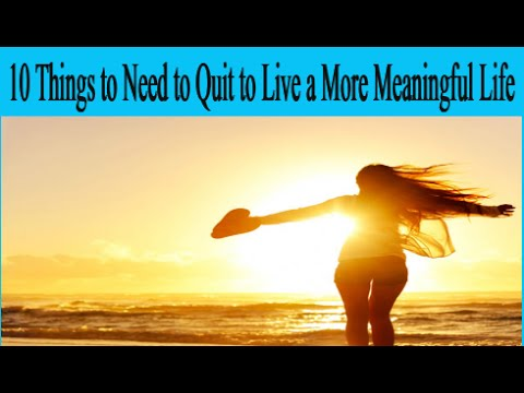 10 Things to Need to Quit to Live a More Meaningful Life