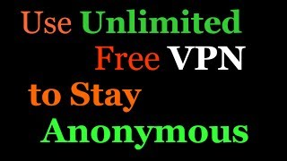 Use Unlimited Free VPN to stay Anonymous