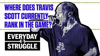 Where does Travis Scott Currently Rank in the Game? | Everyday Struggle