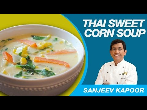 Veg Sweet Corn Soup (Thai Style) by MasterChef Sanjeev Kapoor | Simple & Healthy Recipes