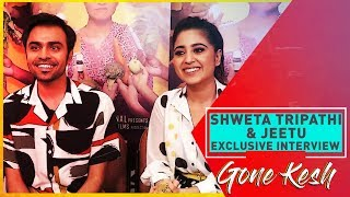 Shweta Tripathi & Jeetu - Gone Kesh | Exclusive Interview | Upcoming Hindi Movie