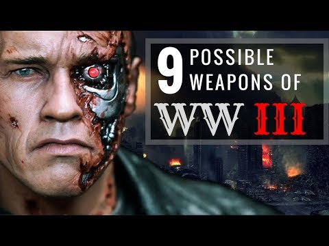 9 Possible Weapons of World War 3