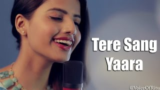 Tere Sang Yaara - Rustom | Female Cover Version by Ritu Agarwal @VoiceOfRitu