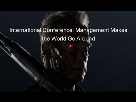 International Conference: Management Makes the World Go Around