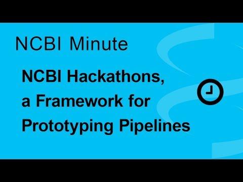 NCBI Minute: NCBI Hackathons, a Framework for Prototyping Pipelines