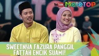 Sweetnya Fazura panggil Fattah Encik Suami! - MeleTOP Episod 242[20.6.2017]