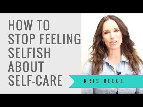 How to stop feeling selfish about self-care - Kris Reece - Personal Development