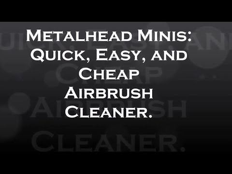 Metalhead Minis: How To Make A Quick, Easy, and Cheap Airbrush Cleaner!