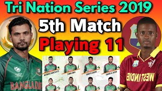 Tri Nation Series 2019 5th Match | Bangladesh vs Windies Match Playing 11 | Ban vs WI ODI Match