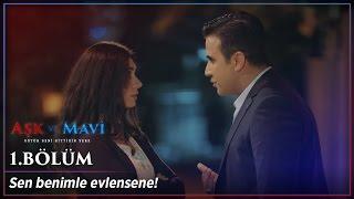 Aşk Ve Mavi 1.bölüm - Sen Benimle Evlensene!