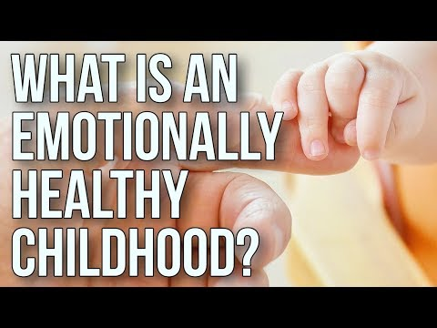 What Is an Emotionally-healthy Childhood?