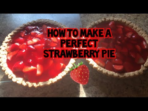 How to Make a Perfect Strawberry Pie!