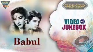 Old Hindi Songs    Babul Movie Video Songs Jukebox    Dilip Kumar, Munawar Sultana, Nargis