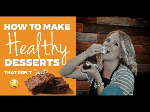 How to Make Healthy Desserts That Don't Suck