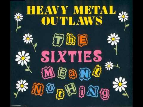 heavy metal outlaws the sixties meant nothing