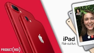 NEW Product RED iPhone 7/7 Plus & New 9.7-inch iPad!