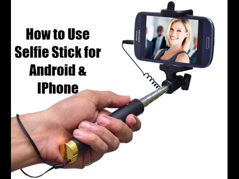 How to Use Selfie Stick for Android & IPhone