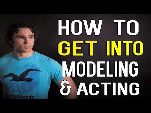 How To Get Into Modeling And Acting