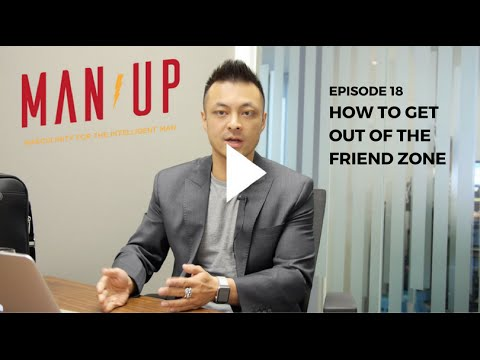 How To Get Out Of The Friend Zone - The Man Up Show, Ep. 18