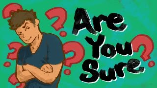 Are You Sure? - Decision Making Process
