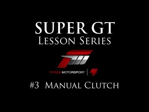 Forza 4 Lesson Series: Episode #3 - Manual Clutch