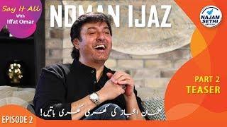 Say It All With Iffat Omar Episode 2 Teaser   Noman Ijaz   Najam Sethi Official