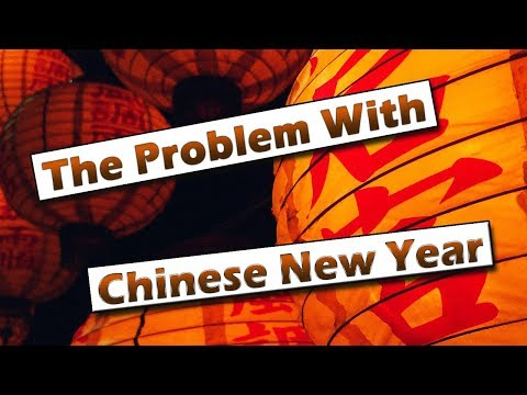 The Problem With Chinese New Year
