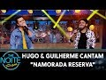 Hugo amp Guilherme Cantam quotNamorada Reservaquot The Noite 160819