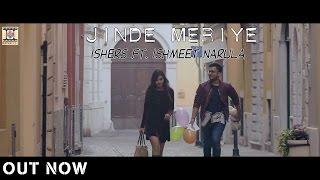 JINDE MERIYE - OFFICIAL VIDEO (2017) - ISHERS FT. ISHMEET NARULA