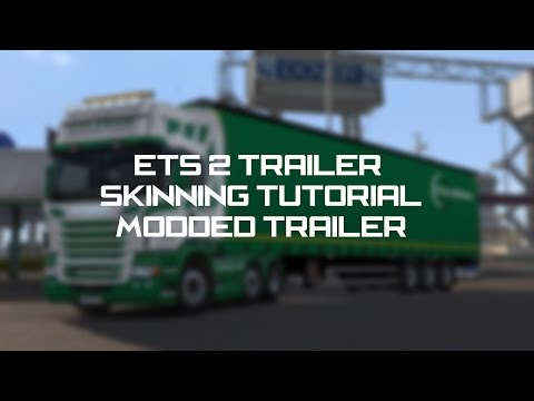 ETS 2 Trailer Skinning Tutorial - Modded Trailers