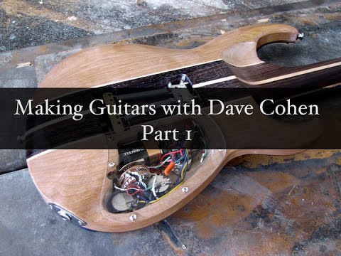 Building Guitars from Scratch - Making Guitars with Dave Cohen 1/4