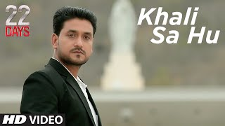 Khali Sa Hu Video Song |  22 Days | Rahul Dev, Shiivam Tiwari, Sophia Singh | Shaan