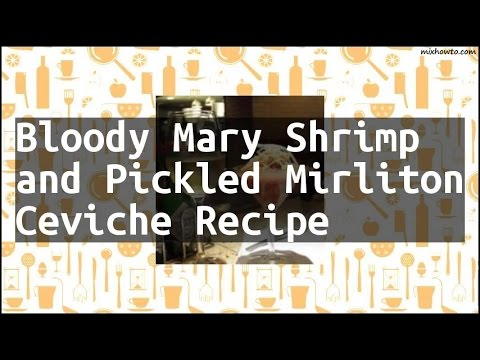 Recipe Bloody Mary Shrimp and Pickled Mirliton Ceviche Recipe