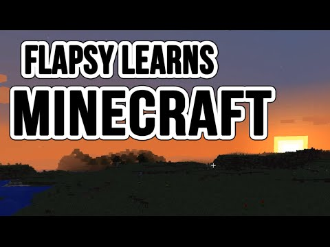 Flapsy Learns Minecraft Vanila Ep1 (Give Me Advice!)