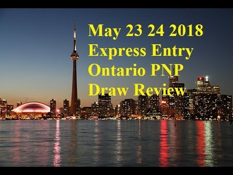 May 23 24 2018 Express Entry Ontario PNP Draw Review Immigration to Canada Visa