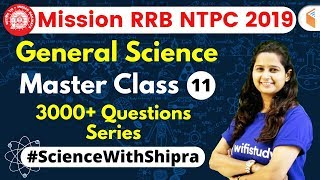 9:30 AM - Mission RRB NTPC 2019 | GS by Shipra Ma'am | 3000+ Questions Series (Part-11)