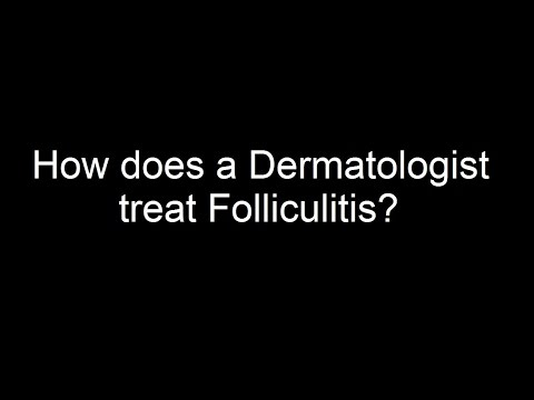 How does a Dermatologist treat Folliculitis