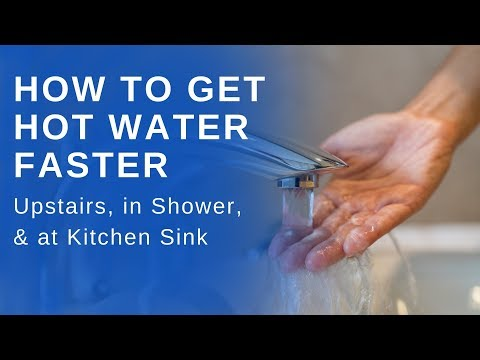 How to Get Hot Water Faster Upstairs, in Shower, and at Kitchen Sink