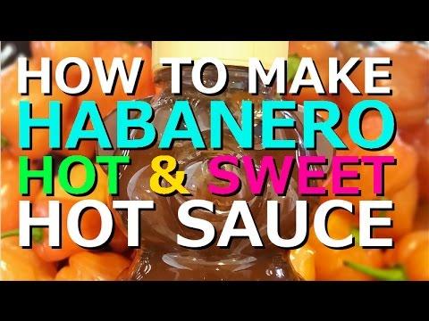 How to make HOT+SWEET Habanero hot sauce!