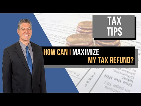 How can I maximize my tax refund?